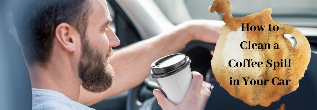 Male driver holding coffee cup with text to the right that says how to clean a coffee spill in your car