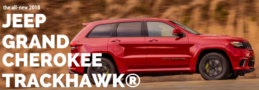 What to Expect from the 2018 Jeep Grand Cherokee Trackhawk®