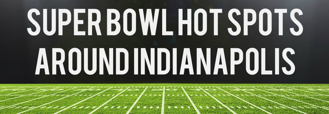 Super Bowl Hot Spots Around Indianapolis IN_b