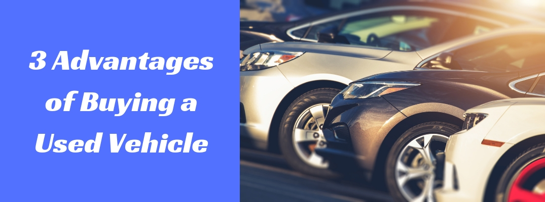 What are the Advantages of Buying a Used Vehicle?