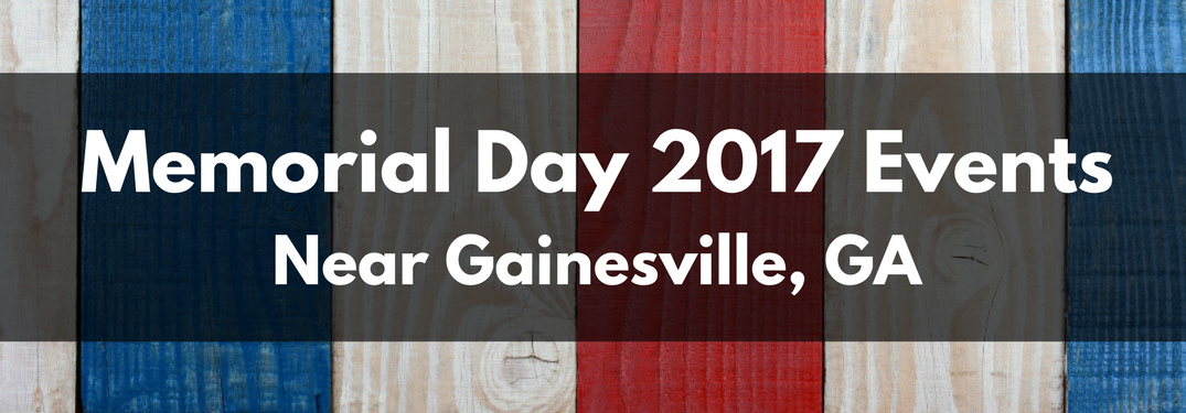 Memorial Day 2017 Events Near Gainesville Ga
