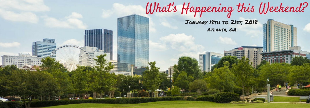What's happening this weekend, January 18th to 21st ,Atlanta, GA, text on an image of the Atlanta skyline