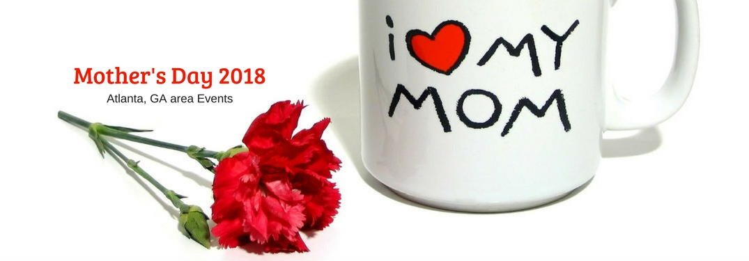 """Mother's Day 2018 Atlanta area Events, text on an image of red roses next to a coffee mug that reads """" I love my mom"""""""