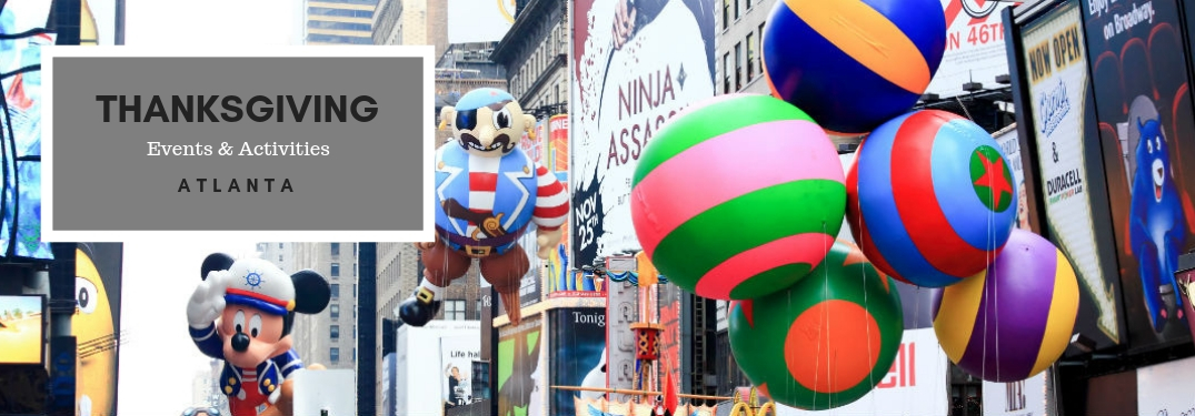 Thanksgiving Events & Activities Atlanta, text on an image of balloons at a Thanksgiving day parade