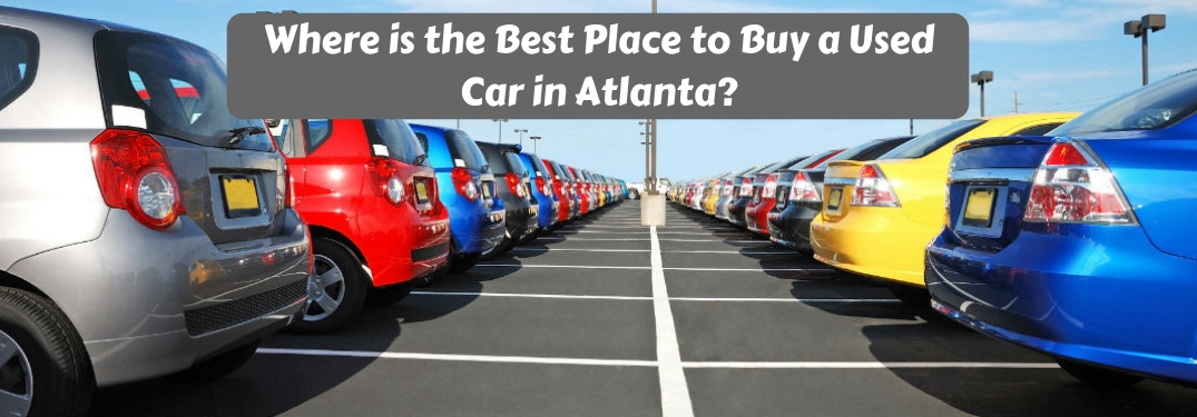 Where is the best place to buy a used car in Atlanta, text on an image of cars lined up on a lot