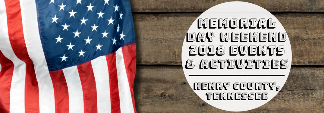 Memorial Day Weekend Events & Activities Henry County TN on an American flag background