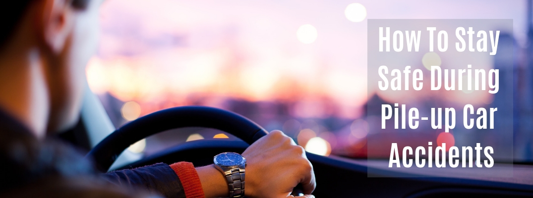"""View over driver's shoulder with white """"How to Stay Safe During Pile-up Car Accidents"""" text"""