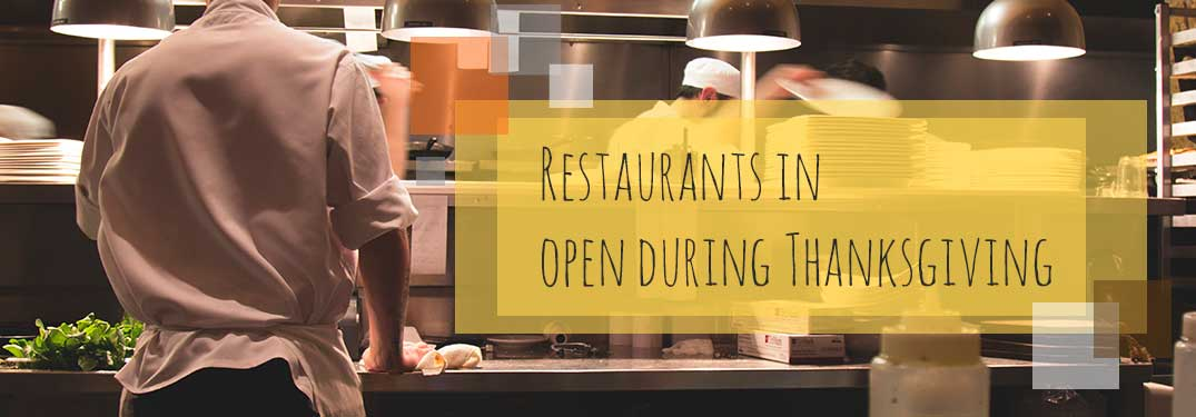 Chef working in a kitchen with the words restaurants open on Thanksgiving on top