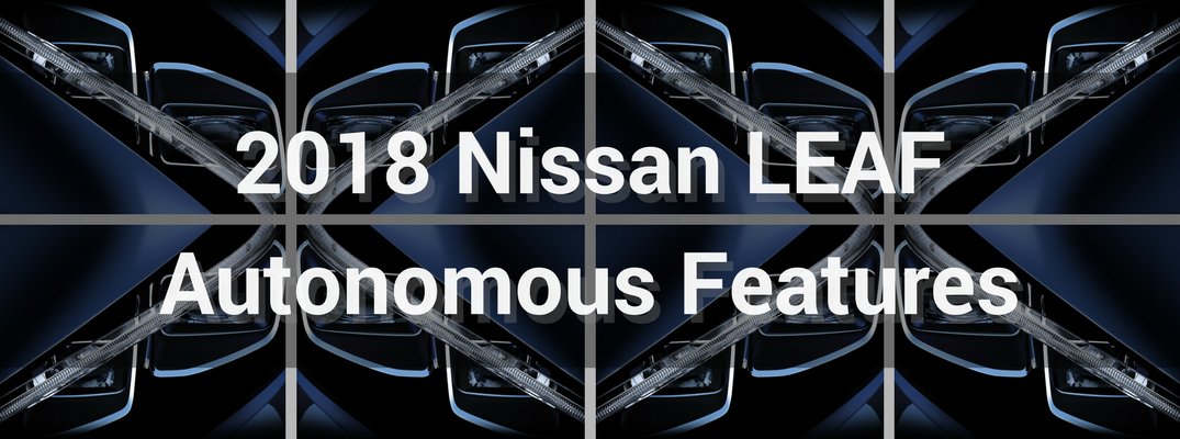2018 Nissan LEAF headlight teaser collage - What autonomous features are available on the 2018 Nissan LEAF?