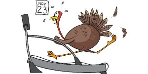 Cartoon Turkey Running on Treadmill with calendar turned to Nov 23