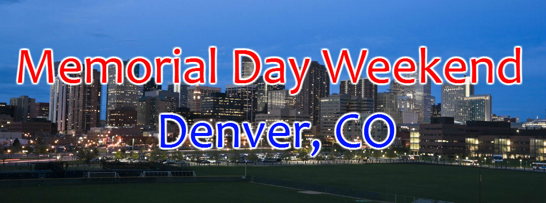 2016 Memorial Day Weekend Events in Denver CO