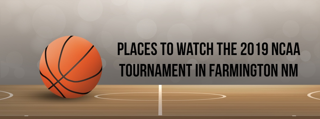 Where are the Best Places to Watch the 2019 NCAA Tournament in Farmington?