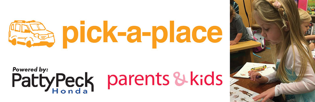 Pick-a-Place with Parents and Kids, Powered by Patty Peck Honda