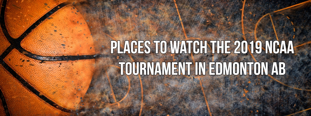 """Basketball banner with """"Places to Watch the 2019 NCAA Tournament in Edmonton AB"""" in white font"""