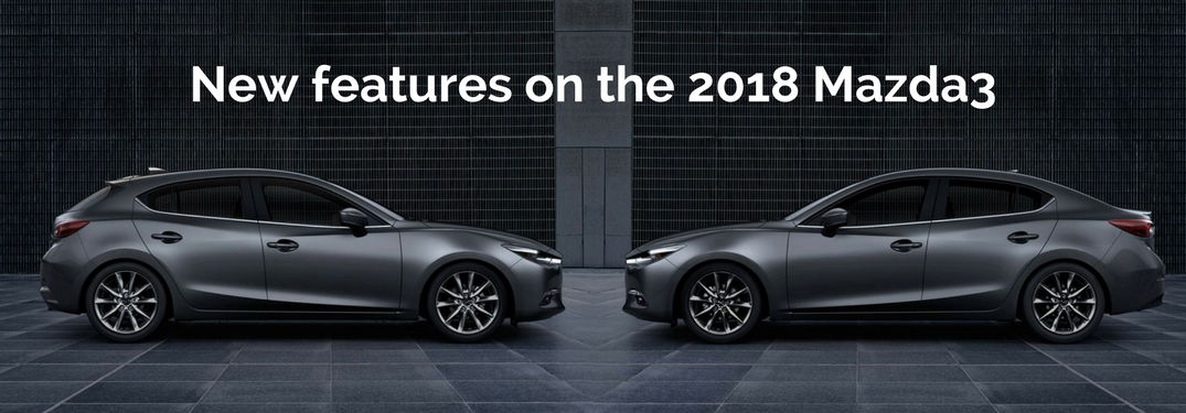 New Features Available On All 2018 Mazda3 Trim Levels