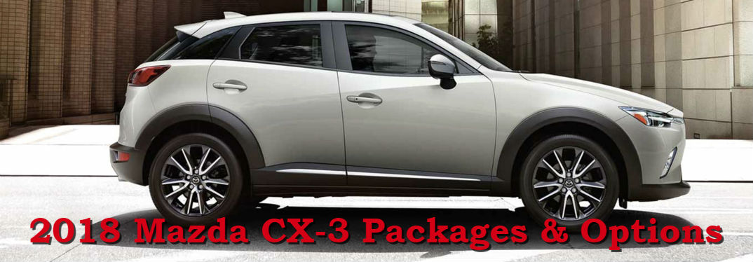 2018 Mazda CX-3 with text saying 2018 Mazda CX-3 Packages & Options