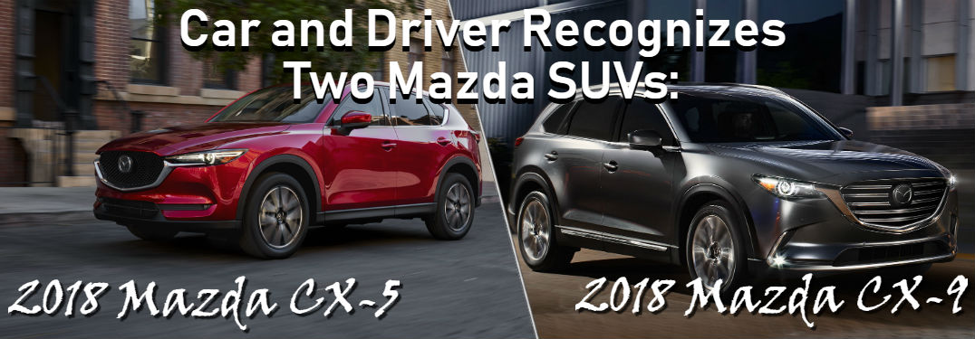 2018 Mazda CX-5 and 2018 Mazda CX-9 with text saying Car and Driver Recognizes Two Mazda SUVs