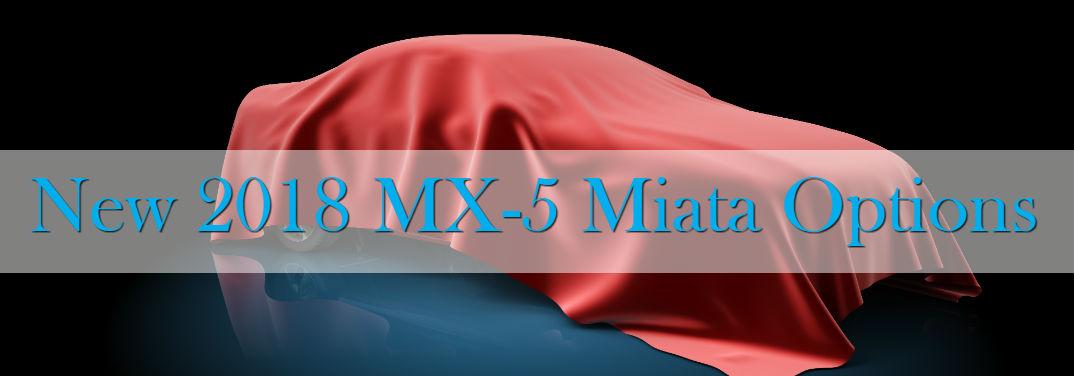 New 2018 Mazda MX-5 Miata Options