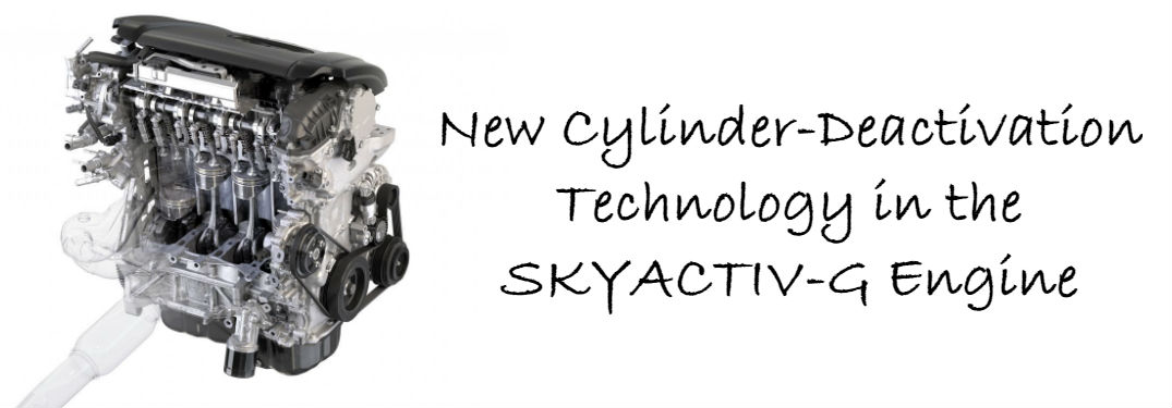 Mazda engineers new cylinder-deactivation technology for 2018