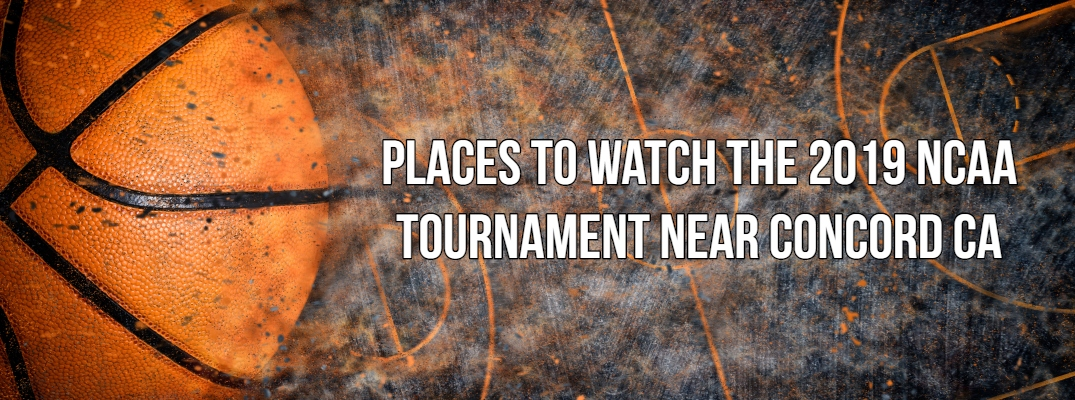 "Basketball banner with ""Places to Watch the 2019 NCAA Tournament near Concord CA"" in white font"