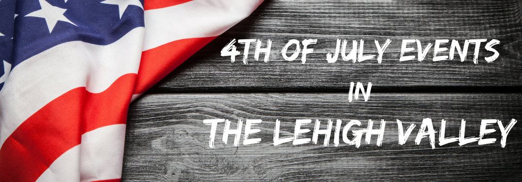 wood boards with American flag draped over them and text 4th of July Events in the Lehigh Valley