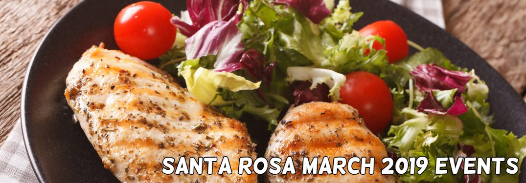 """Close-up on a grilled chicken dish with text that reads """"Santa Rosa March 2019 Events"""""""