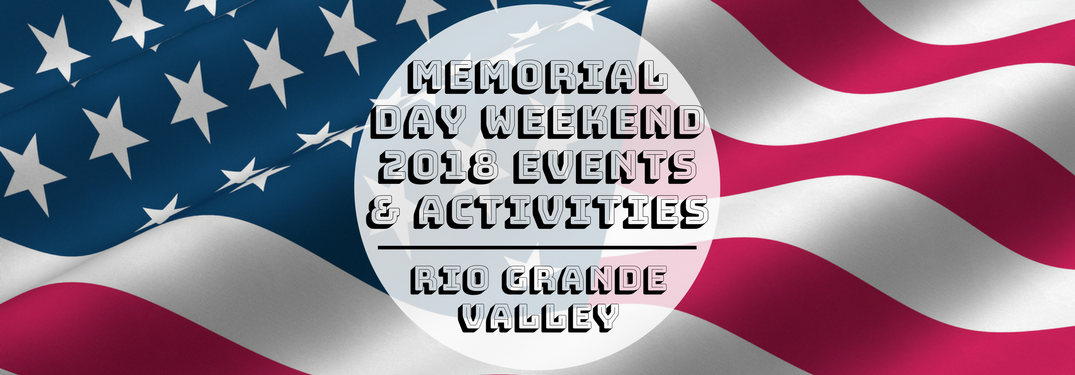 Memorial Day Weekend 2018 Events & Activities Rio Grande Valley on American flag background