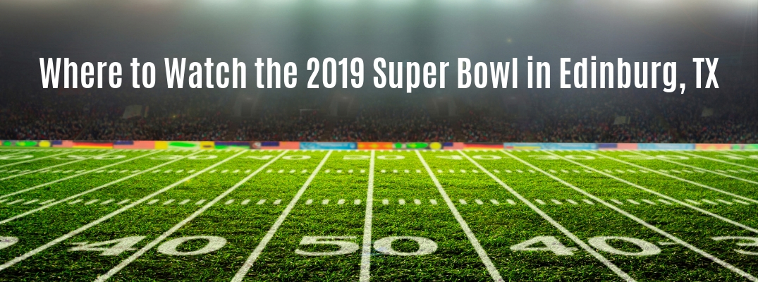 Football field with Where to Watch the 2019 Super Bowl in Edinburg, TX white text
