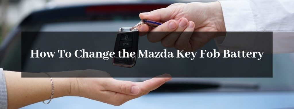 How To Change The Battery In Your Mazda Key Fob