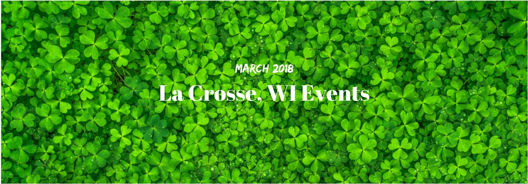 March 2018 La Crosse, WI Events, text on an image of a thick bed of green clovers