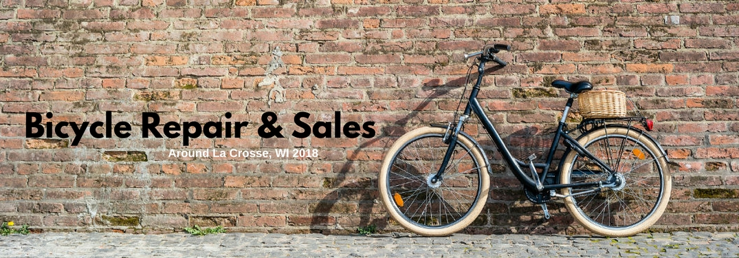 Bicycle Repair & Sales Around La Crosse, WI 2018, text on an image of a bicycle leaning against a brick wall