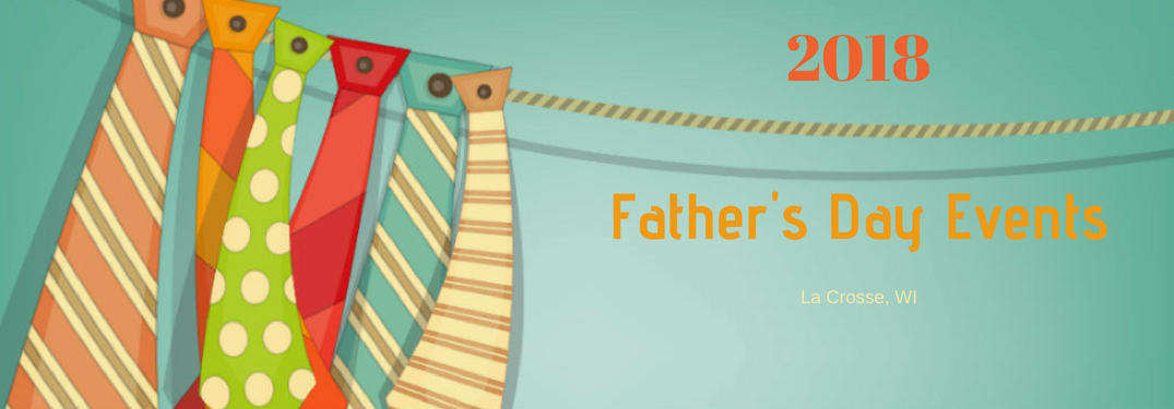 2018 Father's Day Events in La Crosse, WI, text on an image of colorful cartoon ties hung by a rope