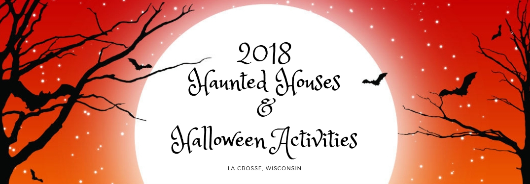 2018 Haunted Houses & Halloween Activities La Crosse, Wisconsin, text on an image of a full autumn moon against an orange sky behind bare trees