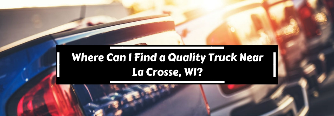 Where can I find a quality truck near La Crosse, WI?, text on an image of trucks lined up on a car lot