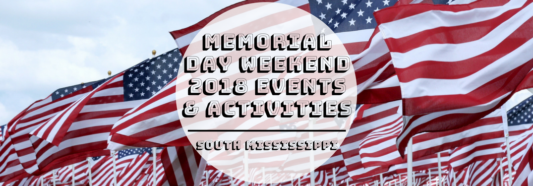 Memorial Day Weekend 2018 Events & Activities South Mississippi on a flag background