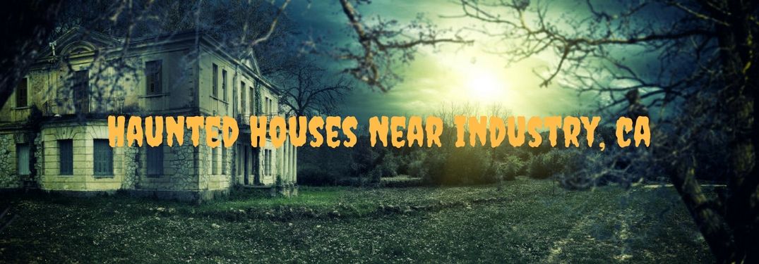 Haunted Houses Near industry, ca