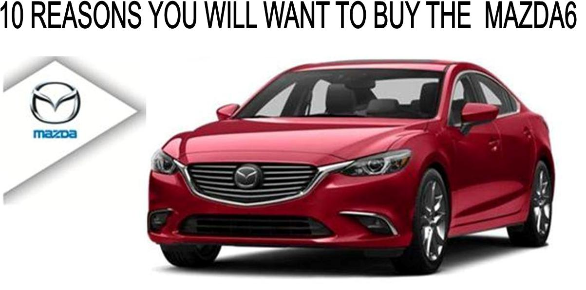 10 REASONS YOU WILL WANT TO BUY THE MAZDA6 MID-SIZE SEDAN!