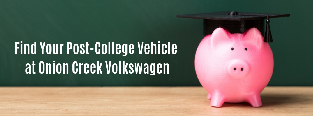 Piggy bank wearing graduation cap in front of chalk board with Find Your Post-College Vehicle at Onion Creek Volkswagen text