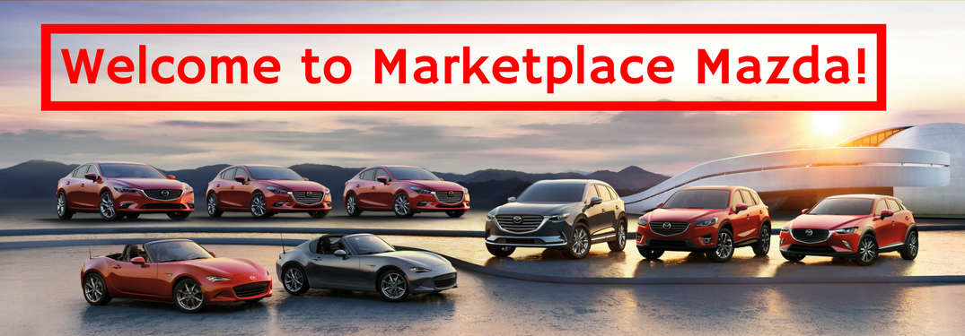 welcome to marketplace mazda with 2018 mazda lineup